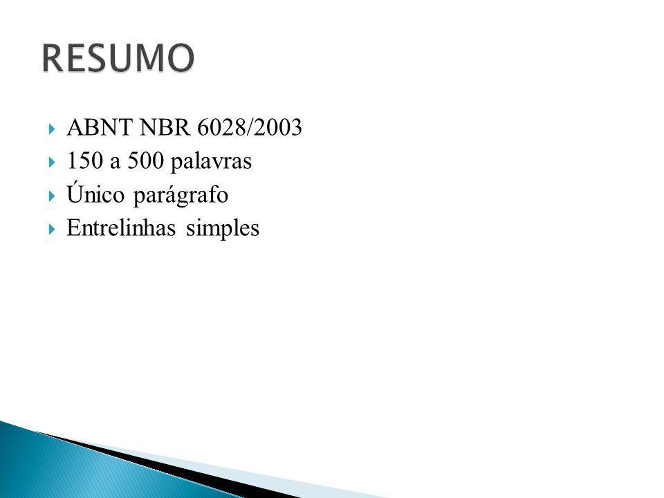  ABNT NBR 6028/2003  150 a 500 palavras  Único parágrafo  Entrelinhas simples