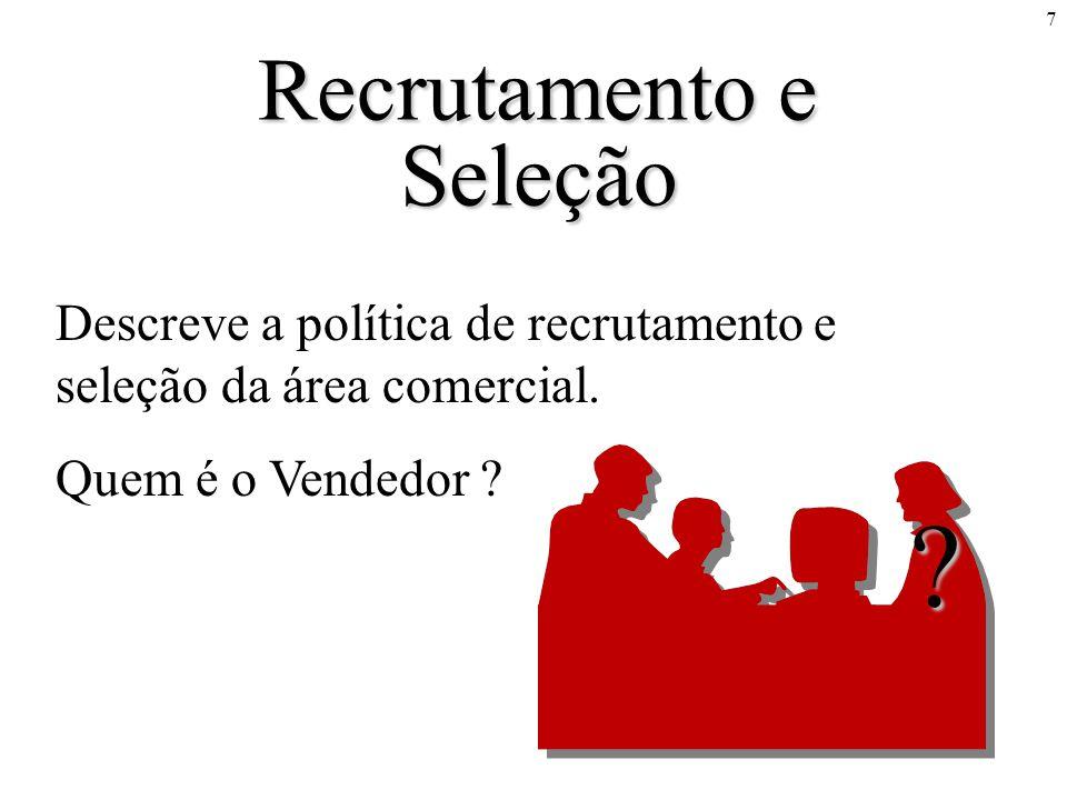 7 Recrutamento e Seleção Descreve a política de recrutamento e seleção da área comercial. Quem é o Vendedor ? ?