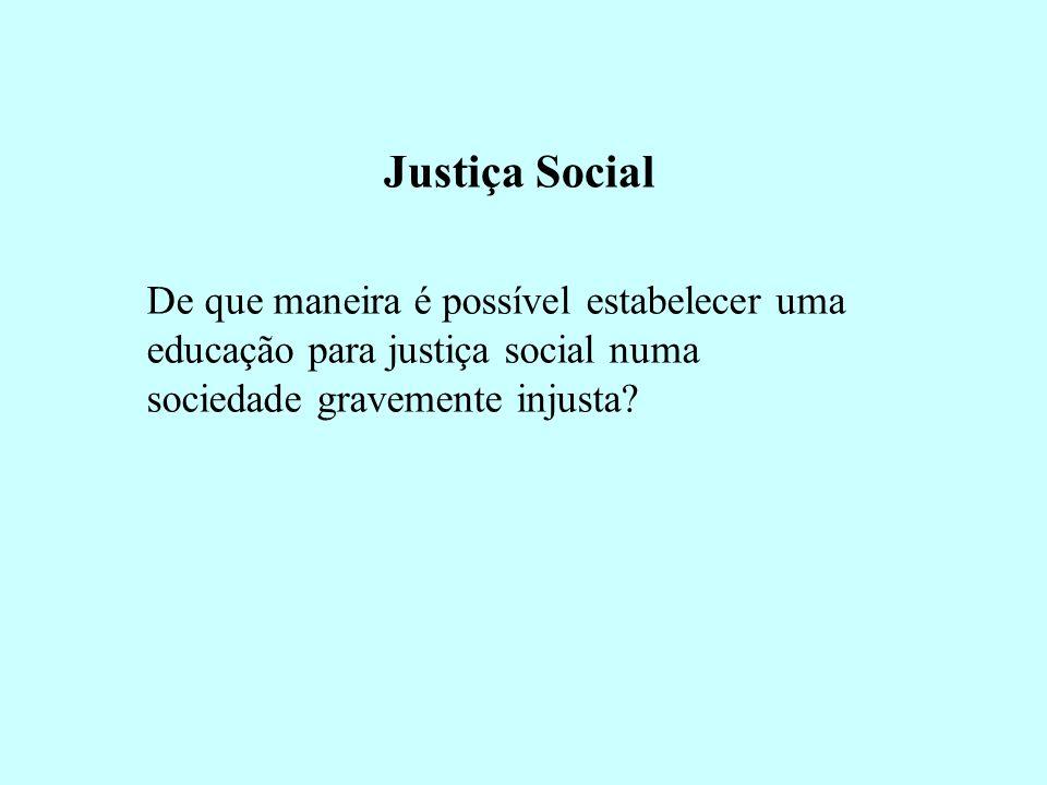 Justiça Social De que maneira é possível estabelecer uma educação para justiça social numa sociedade gravemente injusta?