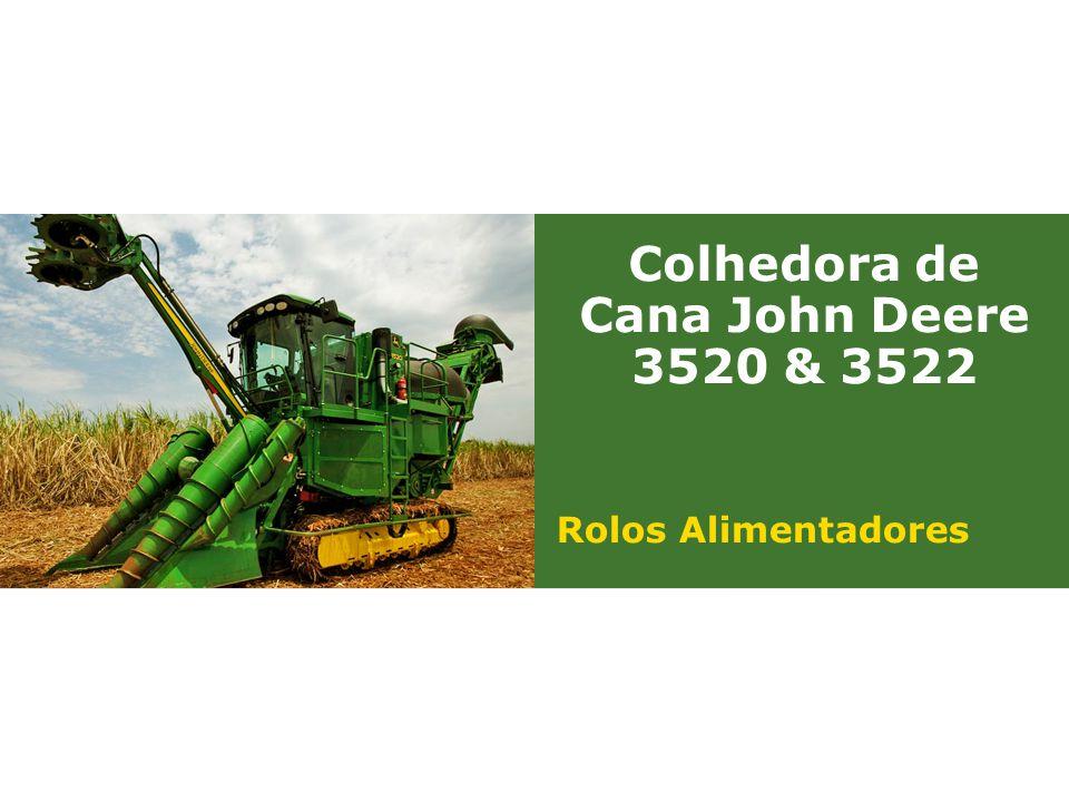 |Colhedora de Cana 3520 & 3522 : Rolos Alimentadores | Janeiro, 20102 Os rolos alimentadores transportam o fluxo de cana para os facões picadores.