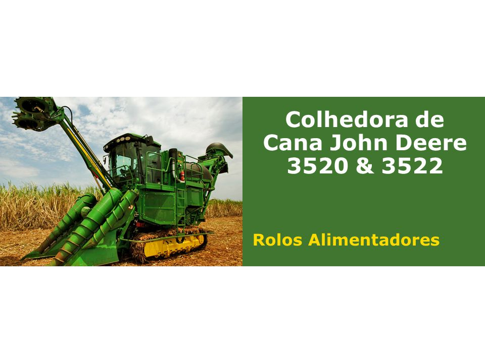 Colhedora de Cana John Deere 3520 & 3522 Rolos Alimentadores