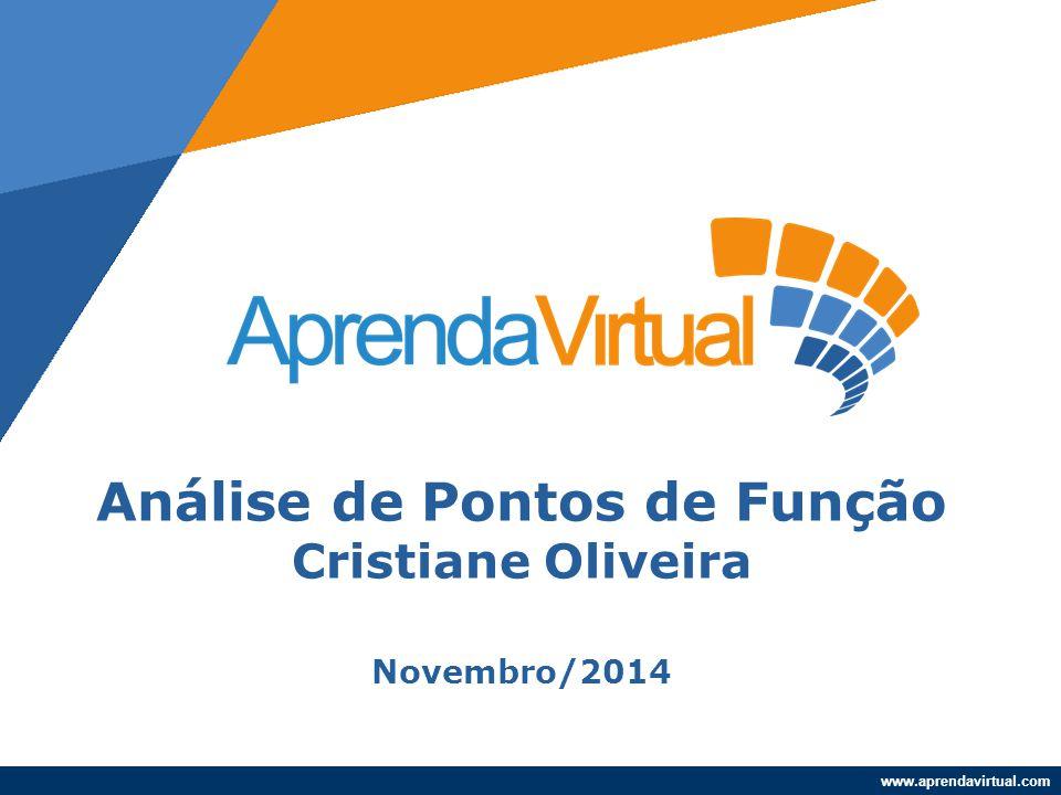 www.aprendavirtual.com Aplicação: Onde: –AFP = Contagem de Pontos de Função da Aplicação –ADD = Tamanho das funções a serem entregues ao usuário Calcular Tamanho Funcional AFP = ADD