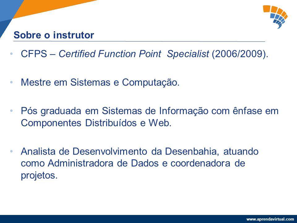 www.aprendavirtual.com CFPS – Certified Function Point Specialist (2006/2009). Mestre em Sistemas e Computação. Pós graduada em Sistemas de Informação