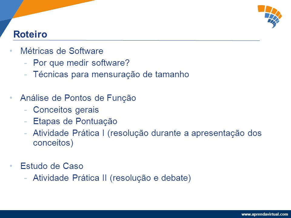 www.aprendavirtual.com Passo 01: Identificar as funções de dados: 1.Identificar no escopo da contagem todos os dados e informações de controle logicamente relacionados e reconhecidos pelo usuário.