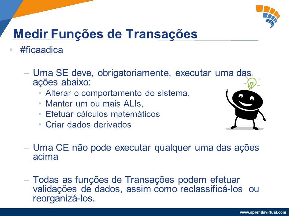 www.aprendavirtual.com #ficaadica –Uma SE deve, obrigatoriamente, executar uma das ações abaixo: Alterar o comportamento do sistema, Manter um ou mais