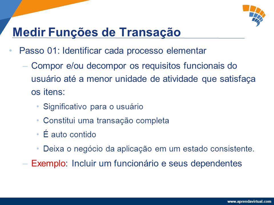 www.aprendavirtual.com Passo 01: Identificar cada processo elementar –Compor e/ou decompor os requisitos funcionais do usuário até a menor unidade de