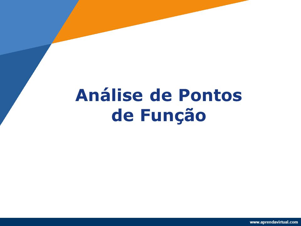 www.aprendavirtual.com A Análise de Pontos de Função (APF) é um método padronizado para medição de sistemas, o qual visa estabelecer uma medida de tamanho do software.