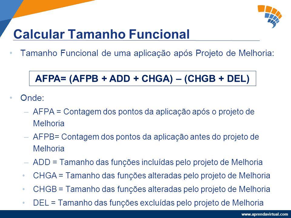 www.aprendavirtual.com Tamanho Funcional de uma aplicação após Projeto de Melhoria: Onde: –AFPA = Contagem dos pontos da aplicação após o projeto de M