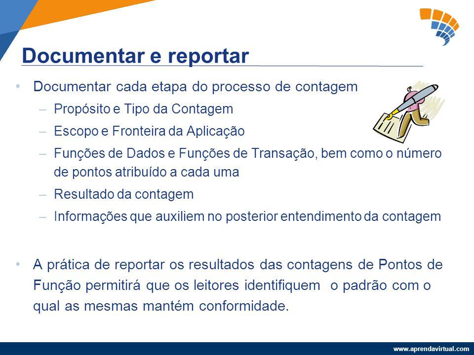 www.aprendavirtual.com Documentar cada etapa do processo de contagem –Propósito e Tipo da Contagem –Escopo e Fronteira da Aplicação –Funções de Dados