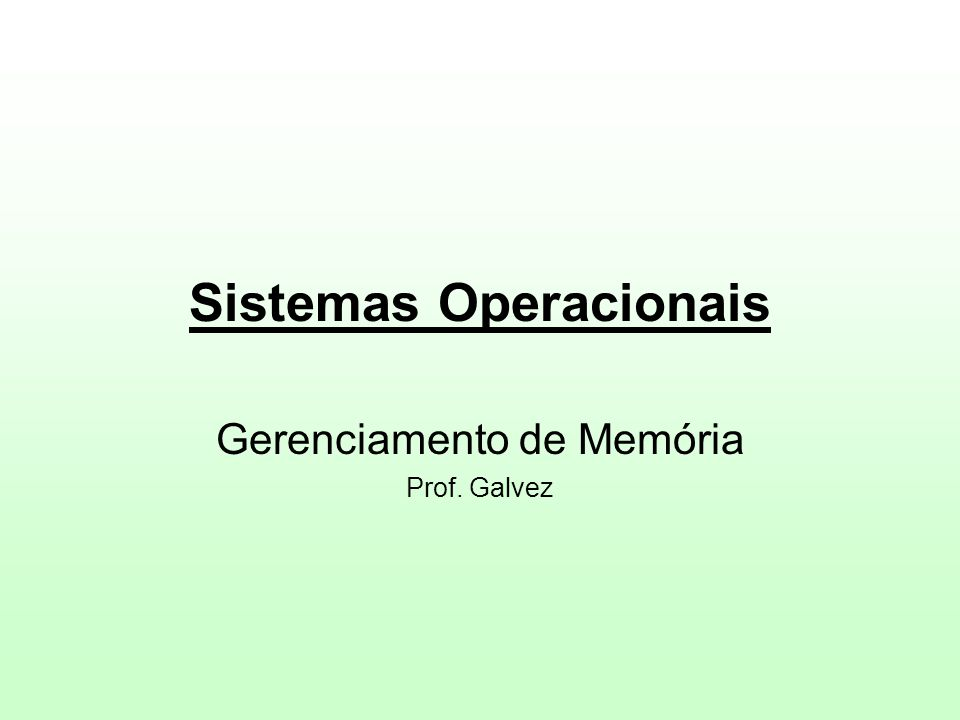 Sistemas Operacionais Gerenciamento de Memória Prof. Galvez