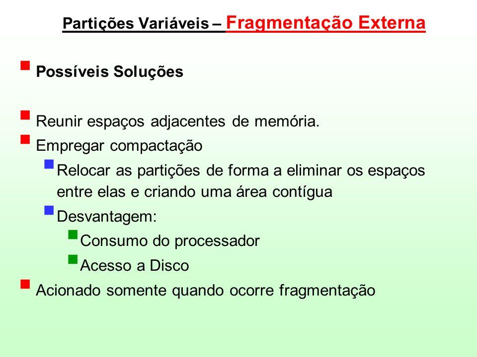 Partições Variáveis – Fragmentação Externa  Possíveis Soluções  Reunir espaços adjacentes de memória.  Empregar compactação  Relocar as partições