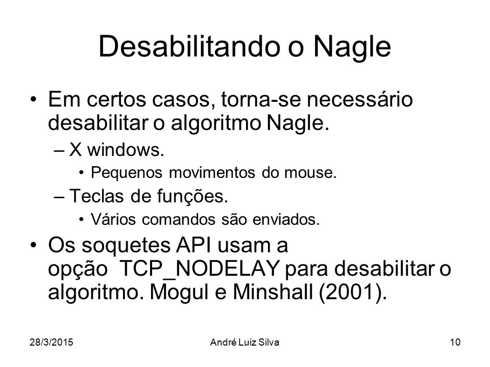 Desabilitando o Nagle Em certos casos, torna-se necessário desabilitar o algoritmo Nagle. –X windows. Pequenos movimentos do mouse. –Teclas de funções