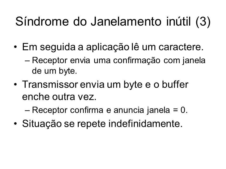 Síndrome do Janelamento inútil (3) Em seguida a aplicação lê um caractere. –Receptor envia uma confirmação com janela de um byte. Transmissor envia um
