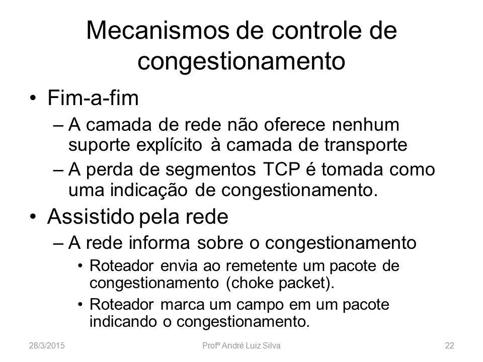 Mecanismos de controle de congestionamento Fim-a-fim –A camada de rede não oferece nenhum suporte explícito à camada de transporte –A perda de segment