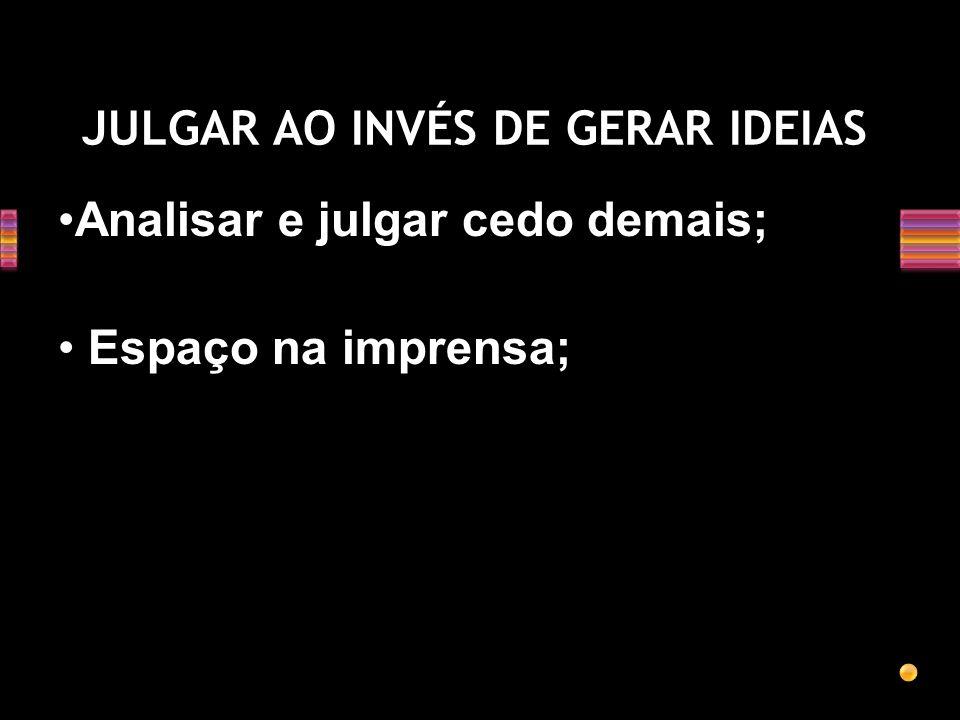 JULGAR AO INVÉS DE GERAR IDEIAS