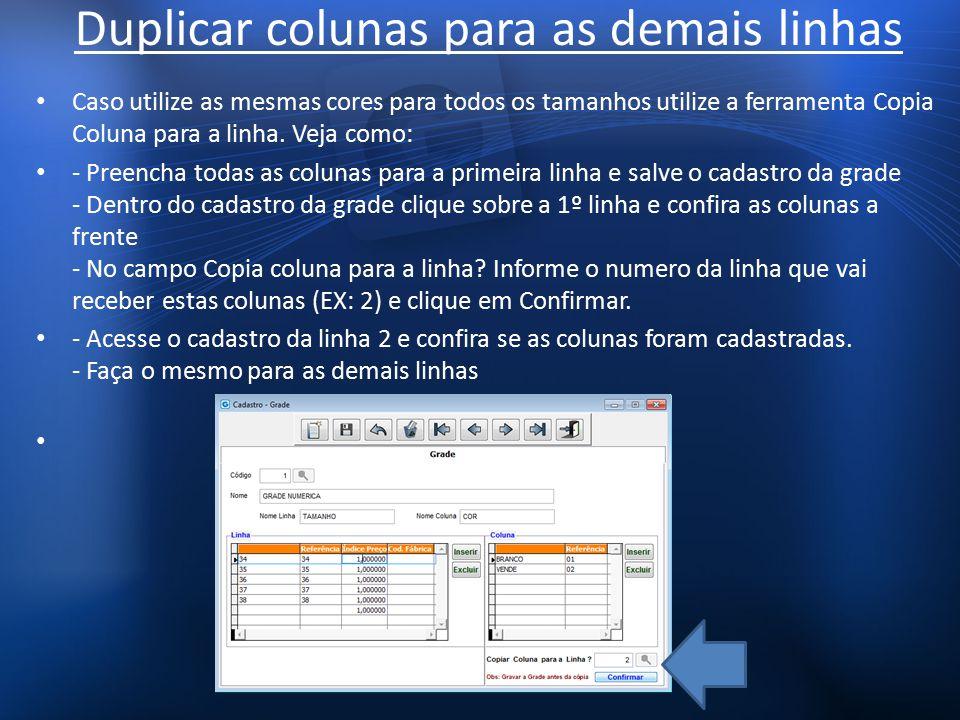 Duplicar colunas para as demais linhas Caso utilize as mesmas cores para todos os tamanhos utilize a ferramenta Copia Coluna para a linha.