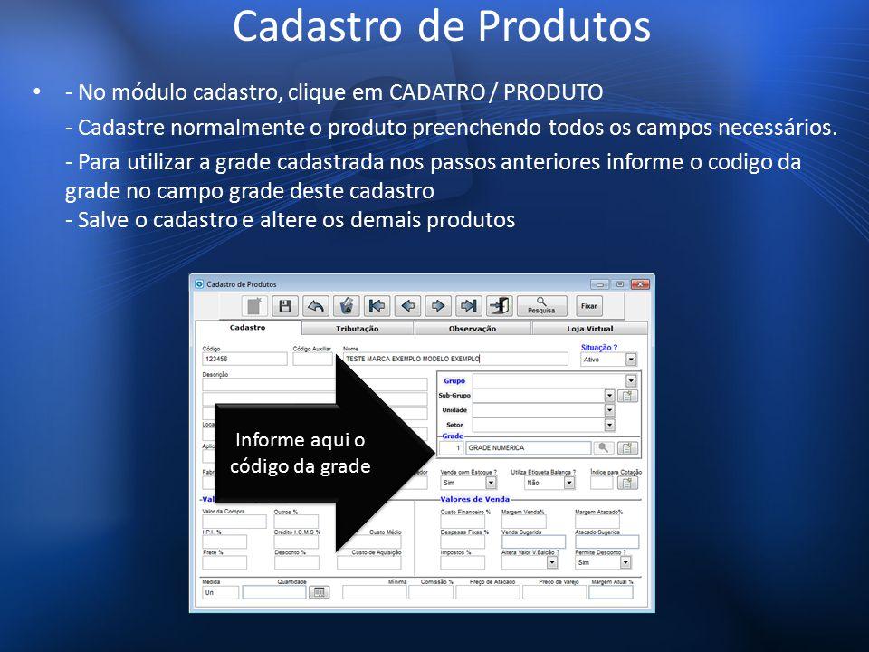 Cadastro de Produtos - No módulo cadastro, clique em CADATRO / PRODUTO - Cadastre normalmente o produto preenchendo todos os campos necessários.