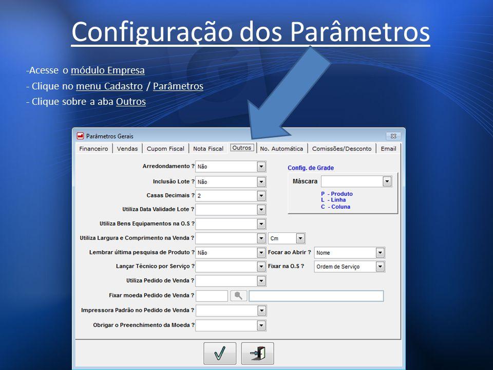 Configuração dos Parâmetros -Acesse o módulo Empresa - Clique no menu Cadastro / Parâmetros - Clique sobre a aba Outros