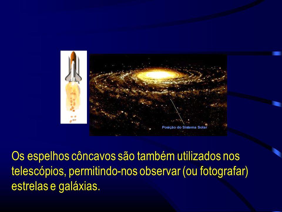 Os espelhos côncavos são também utilizados nos telescópios, permitindo-nos observar (ou fotografar) estrelas e galáxias.