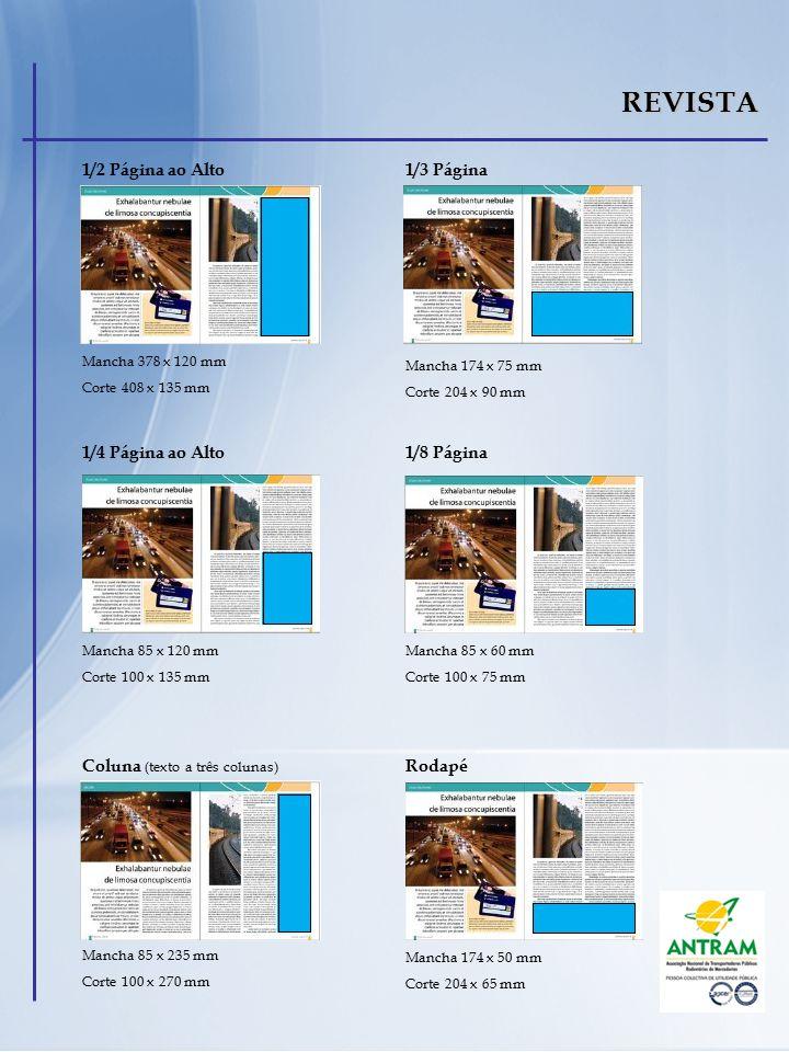 REVISTA 1/3 Página Mancha 378 x 120 mm Corte 408 x 135 mm 1/2 Página ao Alto Mancha 174 x 75 mm Corte 204 x 90 mm 1/8 Página Mancha 85 x 120 mm Corte