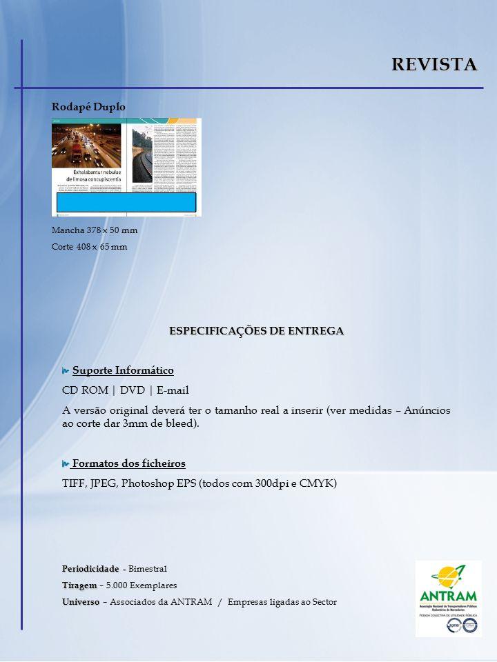 REVISTA Mancha 378 x 50 mm Corte 408 x 65 mm Rodapé Duplo ESPECIFICAÇÕES DE ENTREGA Suporte Informático CD ROM | DVD | E-mail A versão original deverá