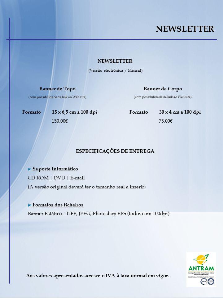 NEWSLETTER NEWSLETTER (Versão electrónica / Mensal) Formato 30 x 4 cm a 100 dpi 75,00€ Banner de Topo (com possibilidade de link ao Web site) Formato