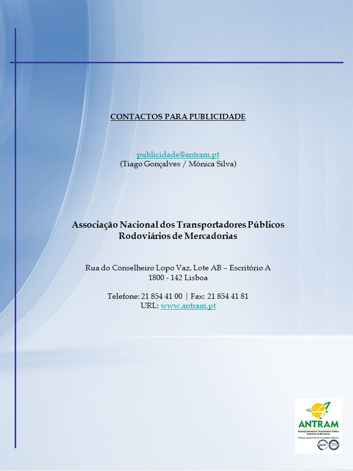 CONTACTOS PARA PUBLICIDADE publicidade@antram.pt (Tiago Gonçalves / Mónica Silva) Associação Nacional dos Transportadores Públicos Rodoviários de Merc