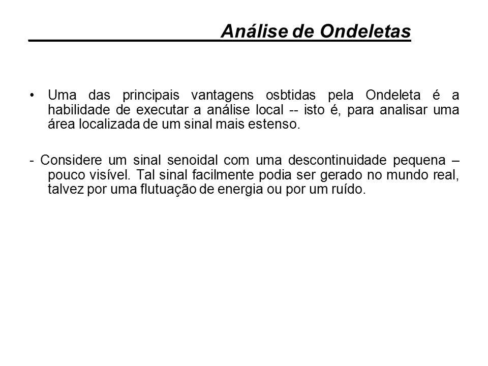 Uma das principais vantagens osbtidas pela Ondeleta é a habilidade de executar a análise local -- isto é, para analisar uma área localizada de um sina