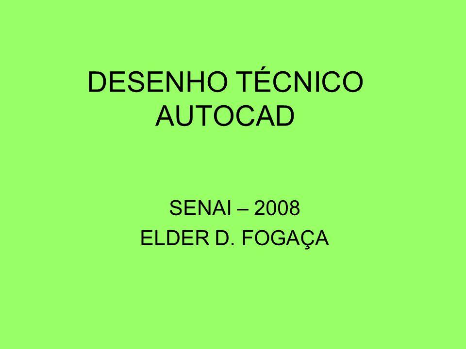DESENHO TÉCNICO AUTOCAD SENAI – 2008 ELDER D. FOGAÇA