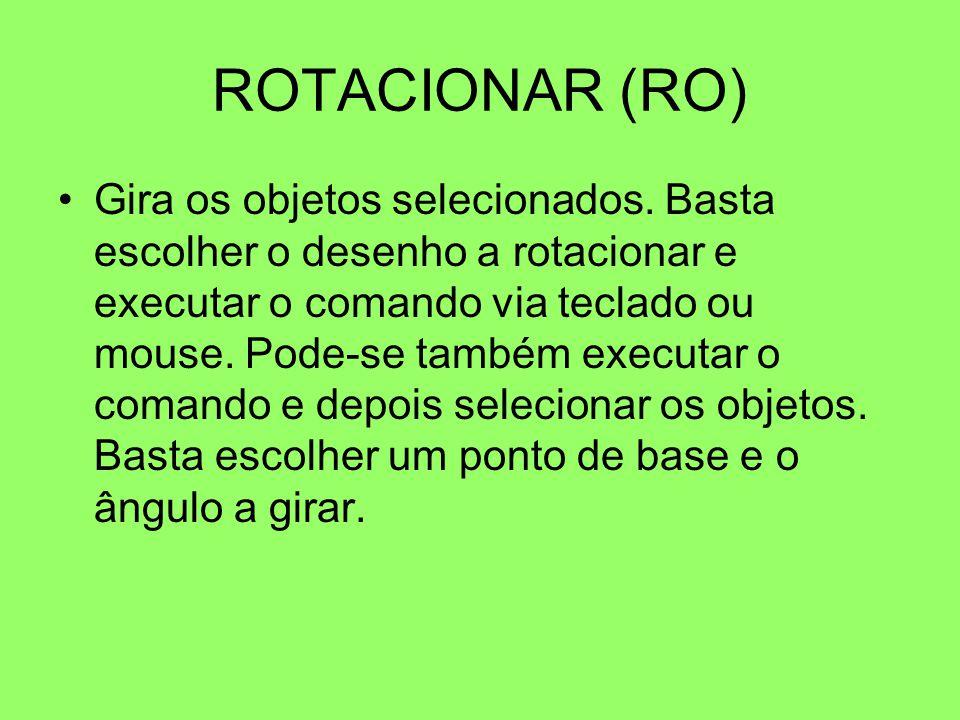 ROTACIONAR (RO) Gira os objetos selecionados. Basta escolher o desenho a rotacionar e executar o comando via teclado ou mouse. Pode-se também executar