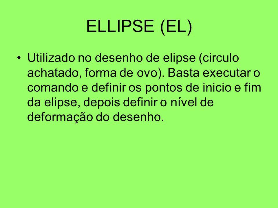 ELLIPSE (EL) Utilizado no desenho de elipse (circulo achatado, forma de ovo). Basta executar o comando e definir os pontos de inicio e fim da elipse,