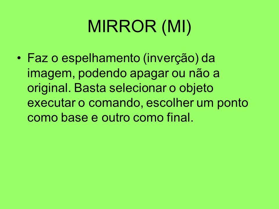 MIRROR (MI) Faz o espelhamento (inverção) da imagem, podendo apagar ou não a original. Basta selecionar o objeto executar o comando, escolher um ponto