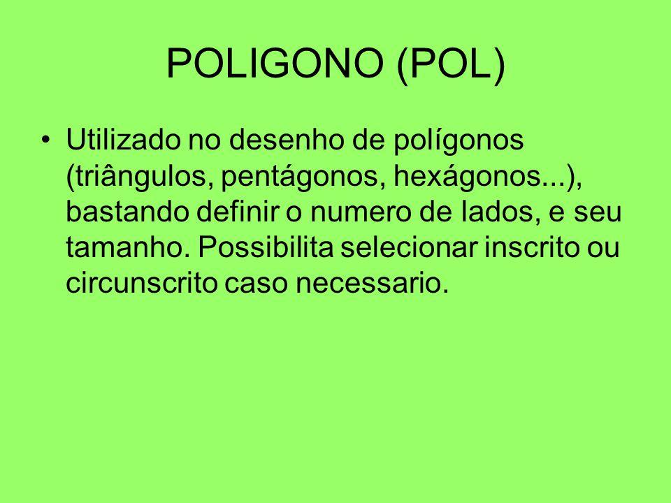 POLIGONO (POL) Utilizado no desenho de polígonos (triângulos, pentágonos, hexágonos...), bastando definir o numero de lados, e seu tamanho. Possibilit