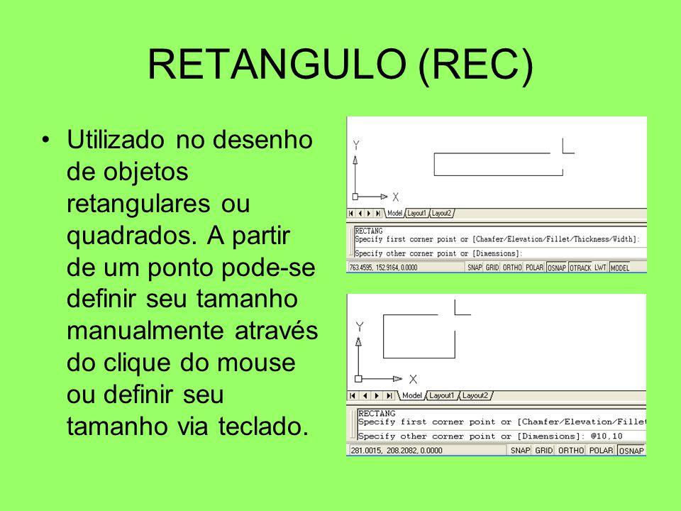 RETANGULO (REC) Utilizado no desenho de objetos retangulares ou quadrados. A partir de um ponto pode-se definir seu tamanho manualmente através do cli
