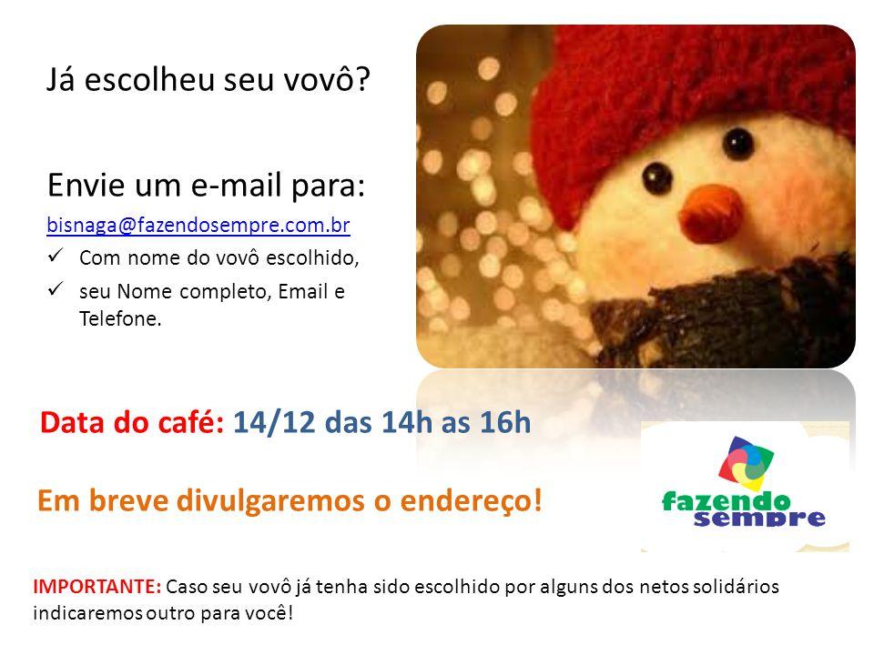Já escolheu seu vovô? Envie um e-mail para: bisnaga@fazendosempre.com.br Com nome do vovô escolhido, seu Nome completo, Email e Telefone. IMPORTANTE:
