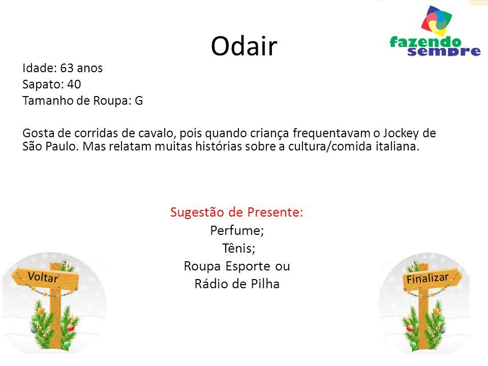 Odair Idade: 63 anos Sapato: 40 Tamanho de Roupa: G Gosta de corridas de cavalo, pois quando criança frequentavam o Jockey de São Paulo.