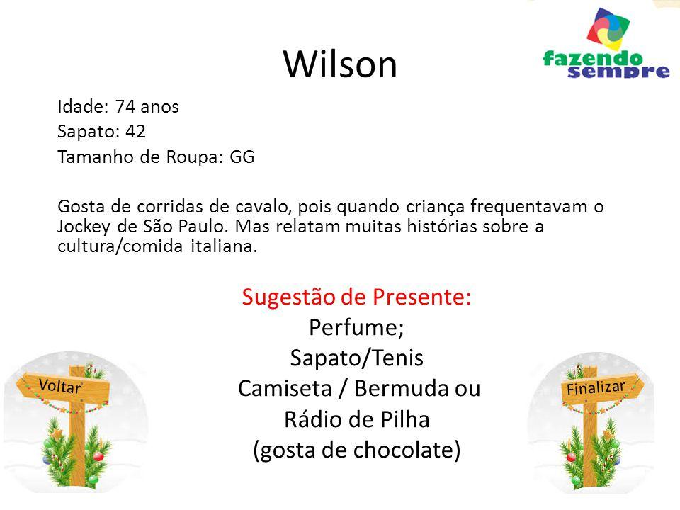 Wilson Idade: 74 anos Sapato: 42 Tamanho de Roupa: GG Gosta de corridas de cavalo, pois quando criança frequentavam o Jockey de São Paulo.