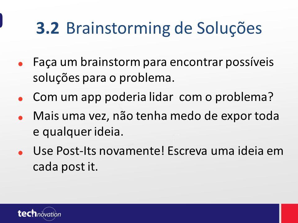 3.2Brainstorming de Soluções Faça um brainstorm para encontrar possíveis soluções para o problema. Com um app poderia lidar com o problema? Mais uma v
