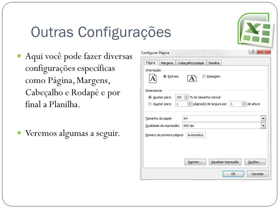 Outras Configurações Aqui você pode fazer diversas configurações específicas como Página, Margens, Cabeçalho e Rodapé e por final a Planilha. Veremos