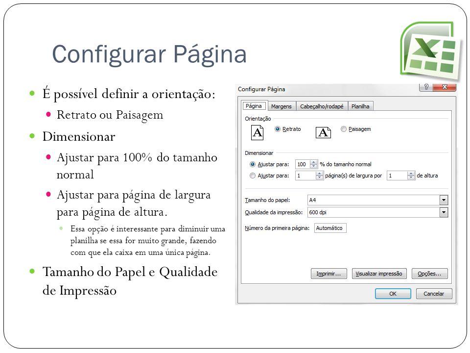 Configurar Página É possível definir a orientação: Retrato ou Paisagem Dimensionar Ajustar para 100% do tamanho normal Ajustar para página de largura