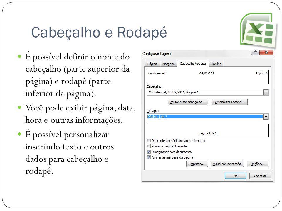 Cabeçalho e Rodapé É possível definir o nome do cabeçalho (parte superior da página) e rodapé (parte inferior da página). Você pode exibir página, dat