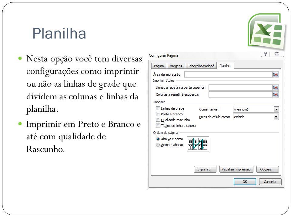 Planilha Nesta opção você tem diversas configurações como imprimir ou não as linhas de grade que dividem as colunas e linhas da planilha. Imprimir em
