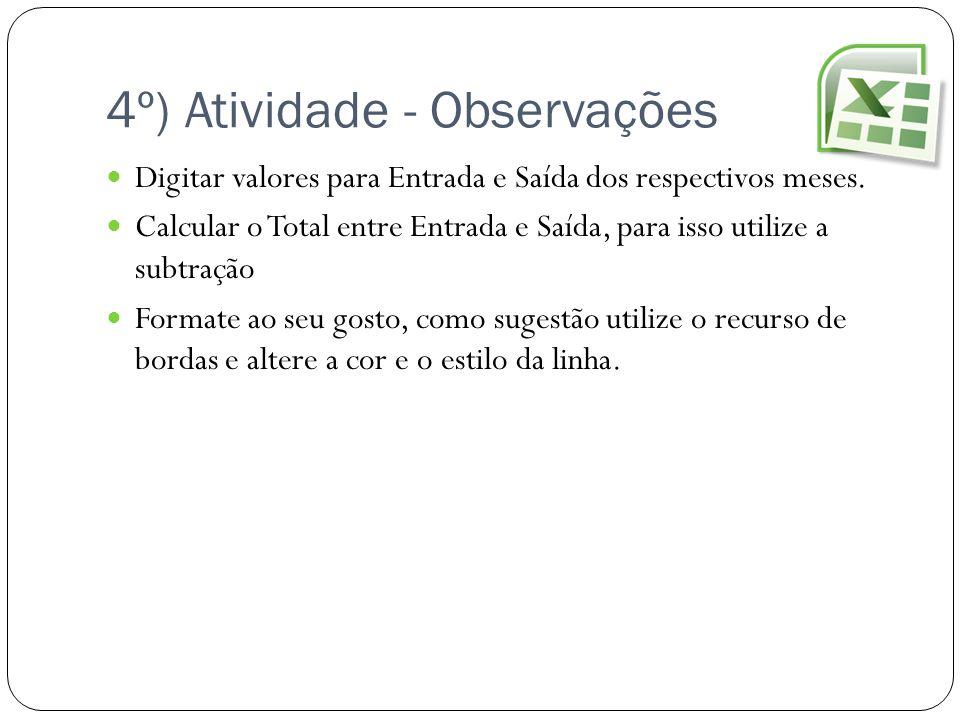 4º) Atividade - Observações Digitar valores para Entrada e Saída dos respectivos meses. Calcular o Total entre Entrada e Saída, para isso utilize a su