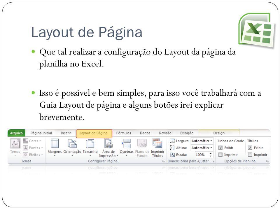 Layout de Página Que tal realizar a configuração do Layout da página da planilha no Excel. Isso é possível e bem simples, para isso você trabalhará co