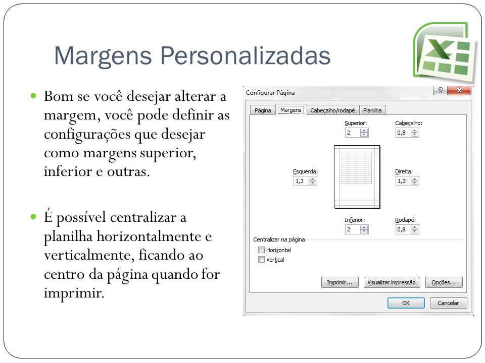 Margens Personalizadas Bom se você desejar alterar a margem, você pode definir as configurações que desejar como margens superior, inferior e outras.