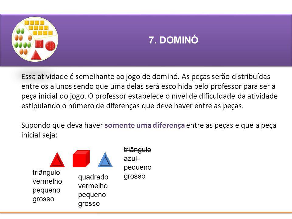 DOMINÓ: Essa atividade é semelhante ao jogo de dominó. As peças serão distribuídas entre os alunos sendo que uma delas será escolhida pelo professor p