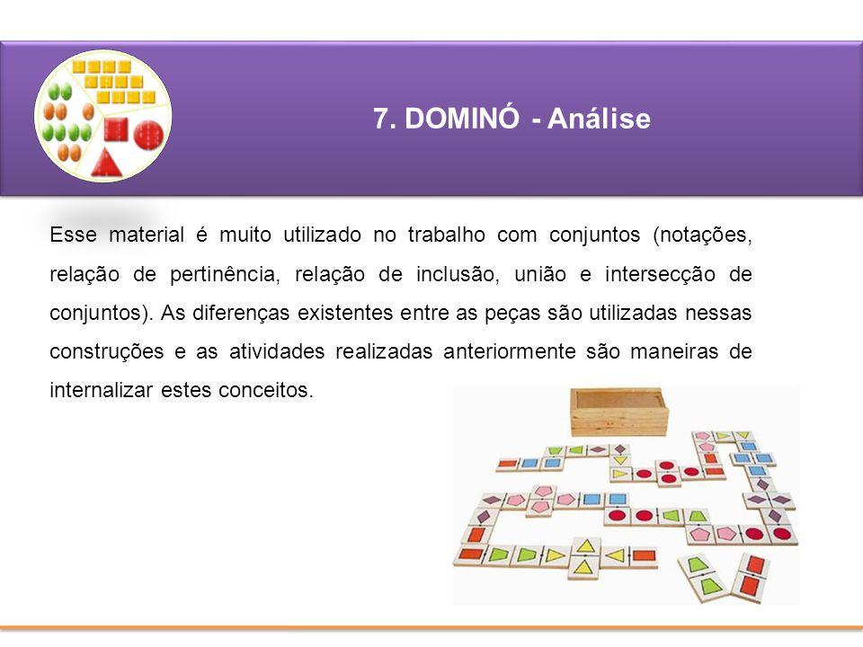 7. DOMINÓ - Análise Esse material é muito utilizado no trabalho com conjuntos (notações, relação de pertinência, relação de inclusão, união e intersec