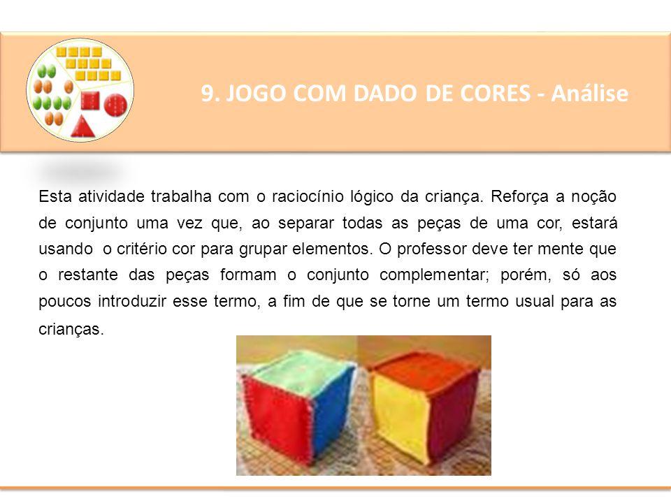 9. JOGO COM DADO DE CORES - Análise Esta atividade trabalha com o raciocínio lógico da criança. Reforça a noção de conjunto uma vez que, ao separar to