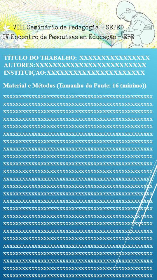 Material e Métodos (Tamanho da Fonte: 16 (mínimo)) xxxxxxxxxxxxxxxxxxxxxxxxxxxxxxxxxxxxxxxxxxxxxxxx xxxxxxxxxxxxxxxxxxxxxxxxxxxxxxxxxxxxxxxxxxxxxxxx x