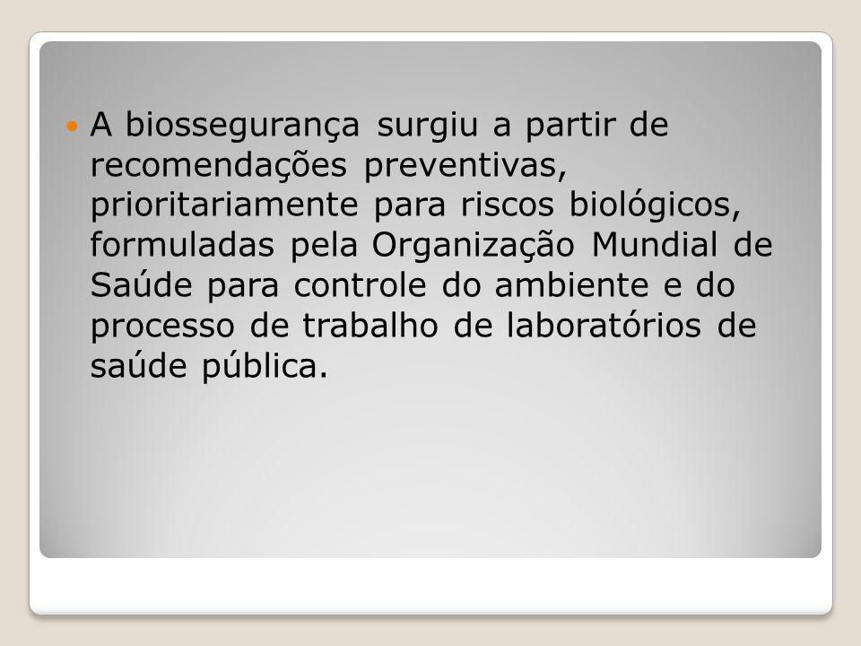 A biossegurança surgiu a partir de recomendações preventivas, prioritariamente para riscos biológicos, formuladas pela Organização Mundial de Saúde pa
